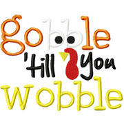 Small Gobble Till You Wobble Embroidery Design