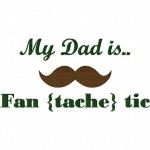 My Dad is Fan-Tache-Tic Machine Embroidery Design