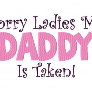 Sorry Ladies My Daddy is Taken Machine Embroidery Design