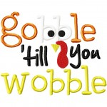 Gobble Till You Wobble Machine Embroidery Design