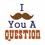 I Mustache You a Question Embroidery Design