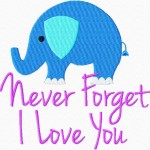 Never Forget I Love You Machine Embroidery Design Includes Both Applique and Filled Stitch