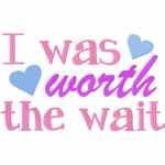 I Was Worth the Wait Machine Embroidery Design