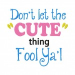 Cute Thing Fool Ya 6X10 Hoop