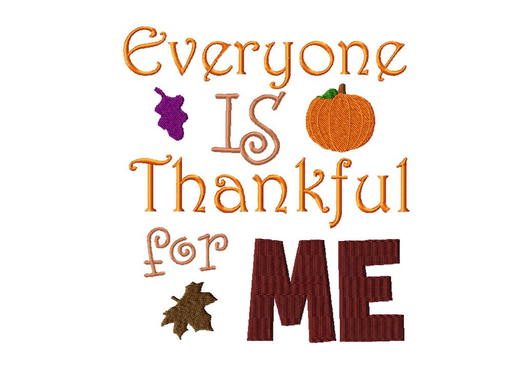 Everyone is Thankful for me Machine Embroidery Design
